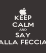 KEEP CALM AND SAY ALLA FECCIA - Personalised Poster A4 size