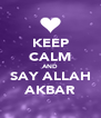 KEEP CALM AND SAY ALLAH AKBAR - Personalised Poster A4 size