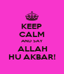 KEEP CALM AND SAY  ALLAH HU AKBAR! - Personalised Poster A4 size