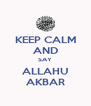 KEEP CALM AND SAY ALLAHU AKBAR - Personalised Poster A4 size