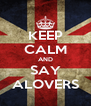 KEEP CALM AND SAY ALOVERS - Personalised Poster A4 size