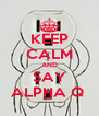 KEEP CALM AND SAY ALPHA Q  - Personalised Poster A4 size