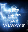 KEEP CALM AND SAY 'ALWAYS' - Personalised Poster A4 size