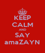 KEEP CALM AND SAY amaZAYN - Personalised Poster A4 size