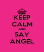 KEEP CALM AND SAY ANGEL - Personalised Poster A4 size