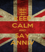 KEEP CALM AND SAY ANNIV - Personalised Poster A4 size