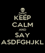 KEEP CALM AND SAY ASDFGHJKL - Personalised Poster A4 size