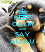 KEEP CALM AND SAY AU AU - Personalised Poster A4 size