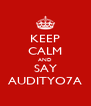 KEEP CALM AND SAY AUDITYO7A - Personalised Poster A4 size