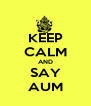 KEEP CALM AND SAY AUM - Personalised Poster A4 size