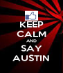 KEEP CALM AND SAY AUSTIN - Personalised Poster A4 size