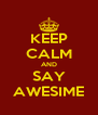 KEEP CALM AND SAY AWESIME - Personalised Poster A4 size