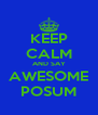 KEEP CALM AND SAY AWESOME POSUM - Personalised Poster A4 size