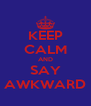 KEEP CALM AND SAY AWKWARD - Personalised Poster A4 size