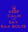 KEEP CALM AND SAY  BAA BOLTE  - Personalised Poster A4 size