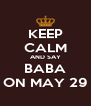 KEEP CALM AND SAY BABA ON MAY 29 - Personalised Poster A4 size