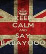 KEEP CALM AND SAY BABAYOOO - Personalised Poster A4 size
