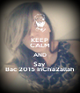 KEEP CALM AND Say  Bac 2015 InCh'a2allah - Personalised Poster A4 size