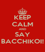 KEEP CALM AND SAY BACCHIKOI! - Personalised Poster A4 size