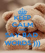 KEEP CALM AND SAY BAD  WORDS ))) - Personalised Poster A4 size