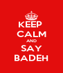 KEEP  CALM AND SAY BADEH - Personalised Poster A4 size