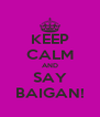 KEEP CALM AND SAY BAIGAN! - Personalised Poster A4 size
