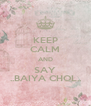 KEEP CALM AND SAY ..BAIYA CHOL.. - Personalised Poster A4 size