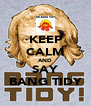 KEEP CALM AND SAY BANG TIDY - Personalised Poster A4 size