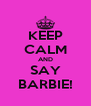 KEEP CALM AND SAY BARBIE! - Personalised Poster A4 size