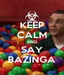 KEEP CALM AND SAY BAZINGA - Personalised Poster A4 size