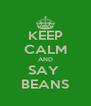 KEEP CALM AND SAY  BEANS - Personalised Poster A4 size