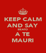 KEEP CALM AND SAY BEATO A TE MAURI - Personalised Poster A4 size