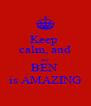 Keep  calm, and say BEN  is AMAZING - Personalised Poster A4 size