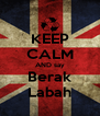 KEEP CALM AND say Berak Labah - Personalised Poster A4 size