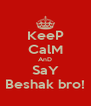 KeeP CalM AnD SaY Beshak bro! - Personalised Poster A4 size
