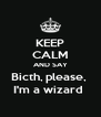 KEEP CALM AND SAY Bicth, please,  I'm a wizard  - Personalised Poster A4 size