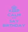 KEEP CALM AND SAY BIRTHDAY - Personalised Poster A4 size
