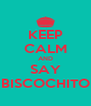 KEEP CALM AND SAY BISCOCHITO - Personalised Poster A4 size