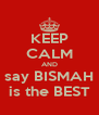 KEEP CALM AND say BISMAH is the BEST - Personalised Poster A4 size