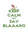 KEEP CALM AND SAY BLAAARG - Personalised Poster A4 size