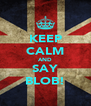 KEEP CALM AND SAY BLOB! - Personalised Poster A4 size