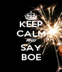 KEEP CALM AND SAY BOE - Personalised Poster A4 size