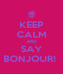 KEEP CALM AND SAY BONJOUR!  - Personalised Poster A4 size