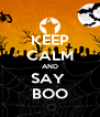 KEEP CALM AND SAY  BOO - Personalised Poster A4 size