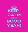 KEEP  CALM and say BOOO YEAH! - Personalised Poster A4 size
