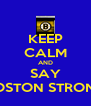 KEEP CALM AND SAY BOSTON STRONG - Personalised Poster A4 size