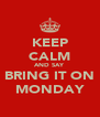 KEEP CALM AND SAY BRING IT ON MONDAY - Personalised Poster A4 size