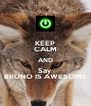 KEEP CALM AND Say BRUNO IS AWESOME - Personalised Poster A4 size