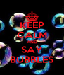 KEEP CALM AND SAY BUBBLES - Personalised Poster A4 size