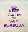 KEEP CALM AND SAY BURBUJA - Personalised Poster A4 size